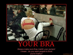 YOUR BRA Always make sure they match your pumps! I mean...do you want ...