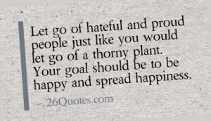 Let go of hateful and proud people just like you would let go of a ...