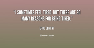 ... feel tired. But there are so many reasons for being tired