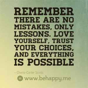 Remember there are no mistakes, only lessons. Love yourself, trust ...