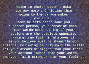 ... faith in whatever it is you believe must be shown through actions