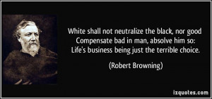 White shall not neutralize the black, nor good Compensate bad in man ...