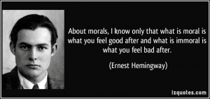 About morals, I know only that what is moral is what you feel good ...