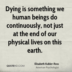 Dying is something we human beings do continuously, not just at the ...