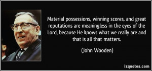 Material possessions, winning scores, and great reputations are ...