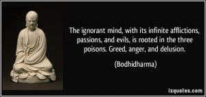 The ignorant mind, with its infinite afflictions, passions, and evils ...