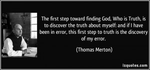 first step toward finding God, Who is Truth, is to discover the truth ...