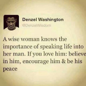 Denzel Washington - A wise woman knows the importance of speaking life ...