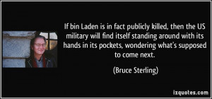 If bin Laden is in fact publicly killed, then the US military will ...