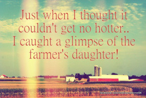 Farmer's Daughter-Rodney Atkins. That guy has filled all us farmers ...