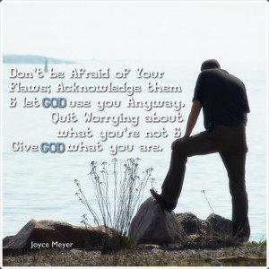 """... about what You're not and give God what you are. """" ~ Joyce Meyer"""