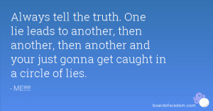 ... , then another and your just gonna get caught in a circle of lies