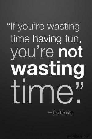 You Wasting Time Having Fun...