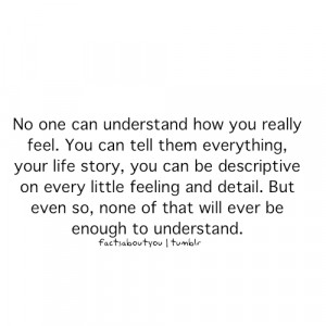 Fact Quote – No one can understand how you really feel.