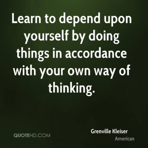 Learn to depend upon yourself by doing things in accordance with your ...