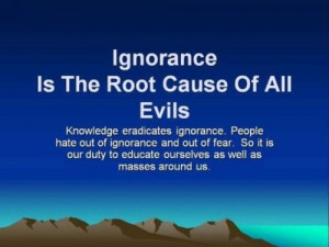ignorance is the root of all evils