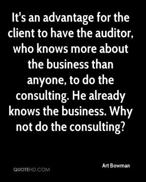 Art Bowman - It's an advantage for the client to have the auditor, who ...