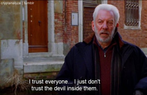trust everyone ..I just don't trust the devil inside them