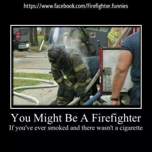 you might be a firefighter # firefighters # volunteerfirefighter