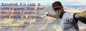 Baseball Quote: Baseball, it is said, is only a game. True. And the ...
