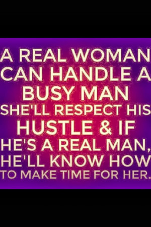Real Men Respect Women Quotes A real woman can handle a busy