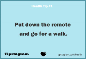 Put Down the Remote and Go For a Walk ~ Health Quote