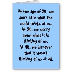 Turning+Forty+Quotes   ... and the world at age 20, 30, and 40 differs ...