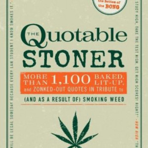 ... and Zonked-Out Quotes in Tribute to (and as a Result of) Smoking Weed