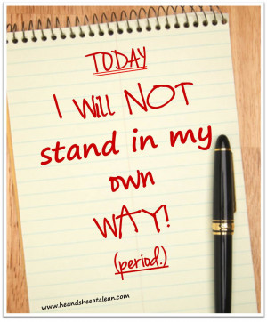 today-i-will-not-stand-in-my-own-way-self-sabotage-failure-give-up ...