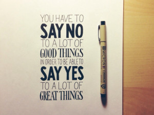 You Have to Say No to a Lot of Good Things…
