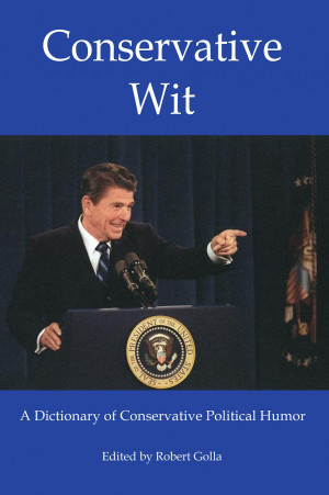 Conservative Wit: A Dictionary of Conservative Political Humor, Edited ...