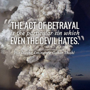The act of betrayal is the particular sin which even the devil hates ...