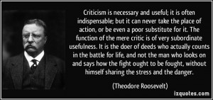 Criticism is necessary and useful; it is often indispensable; but it ...