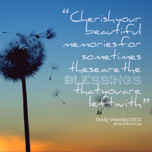 Quotes Picture: cherish your beautiful memories for sometimes these ...