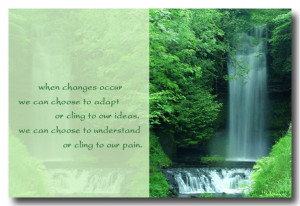 Change quotes - When changes occur, we can choose to adapt or cling to ...