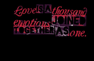 Quotes Picture: love is a thousand emotions joined together as one