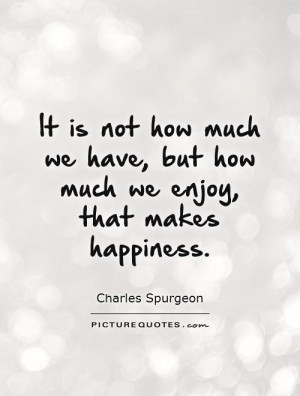 Happiness Quotes Possessions Quotes Charles Spurgeon Quotes