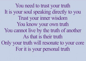 You need to trust your truth.