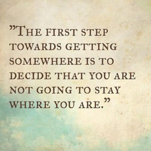 ... somewhere is to decide that you are not going to stay where you are