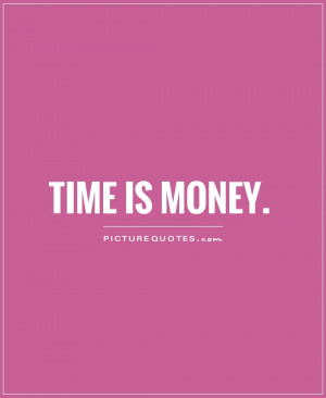 Time is money. Picture Quote #1