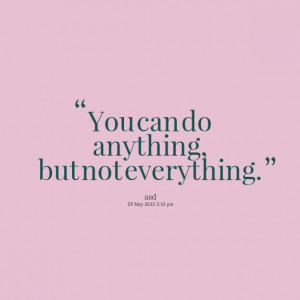Quotes Picture: you can do anything, but not everything