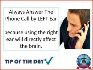 Health tip of the day; Always the answer the phone call by left ear