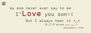 Rip Mom Quotes My mom never evar say to me '