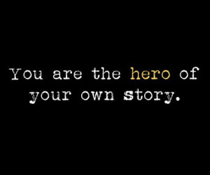 You are the hero of your own story picture quotes