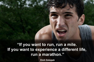 ... want to experience a different life, run a marathon. (Emil Zatopek