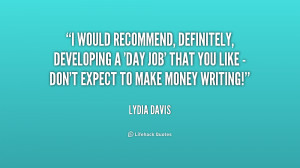 would recommend, definitely, developing a 'day job' that you like ...
