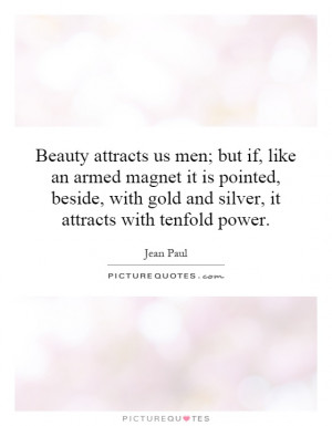 ... with gold and silver, it attracts with tenfold power. Picture Quote #1