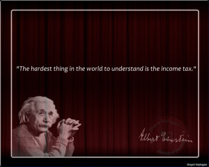 """The hardest thing in the world to understand is the income tax."""""""