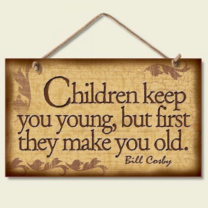 Funny Wooden Sign Wall Plaque Bill Cosby Quote Children Keep You Young