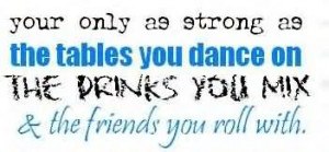 ... On The Drinks You Mix & The Friends You Roll With. - Alcohol Quotes